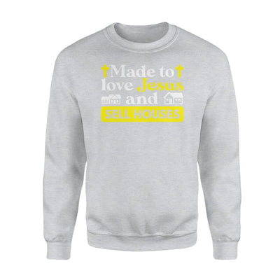 Made To Love Jesus And Sell Houses Christian Realtor Shirt - Standard Fleece Sweatshirt - Apparel