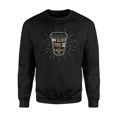 My Blood Type Is Coffee Lover Drinking Saying Shirt - Standard Fleece Sweatshirt - Apparel