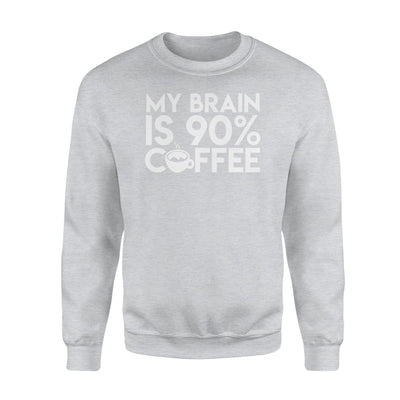 My Brain Is 90 Percent Coffee Lover Drinking Clothing - Standard Fleece Sweatshirt - Apparel
