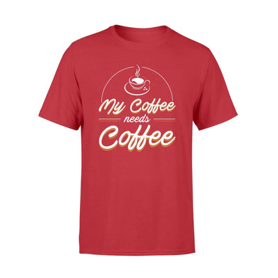 My Coffee Needs Coffee Lover Men Women Clothing - Standard T-shirt - Apparel