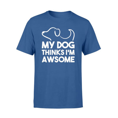 My Dog Thinks Im Awesome Dog Owner Funny Clothing - Standard T-shirt - Apparel