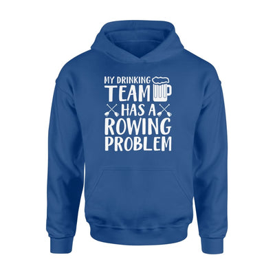 My Drinking Team Has A Rowing Beer Problem Cool Saying Shirt - Standard Hoodie - Apparel