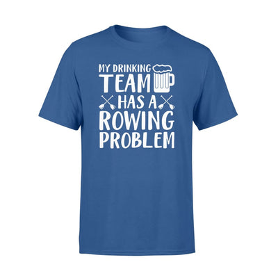 My Drinking Team Has A Rowing Beer Problem Cool Saying Shirt - Standard T-shirt - Apparel