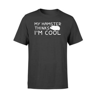 My Hamster Lover Thinks Im Cool Men Women Gifts Shirt - Standard T-shirt - Apparel