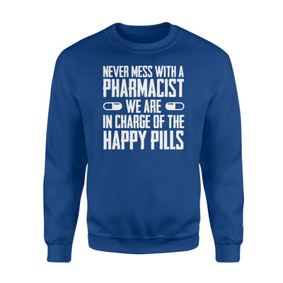 Never mess Pharmacist We In Charge Happy Pills Shirt Gifts - Standard Fleece Sweatshirt - Apparel