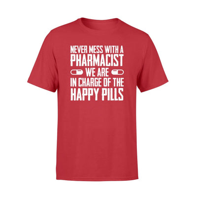 Never mess Pharmacist We In Charge Happy Pills Shirt Gifts - Standard T-shirt - Apparel