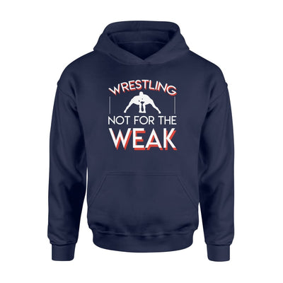 Not For The Weak Wrestling Shirt Cool Wrestlers Gift Idea - Standard Hoodie - Apparel