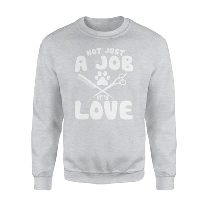Not Just A Job Its Love Dog Grooming Funny Gifts Shirt - Standard Fleece Sweatshirt - Apparel