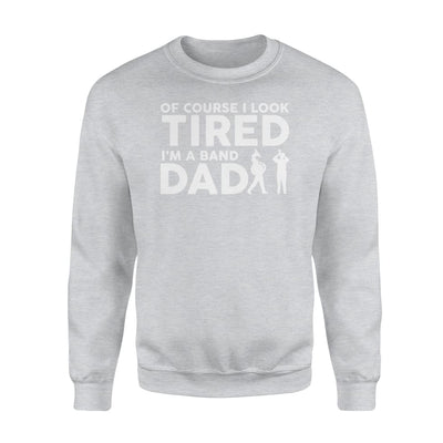 Of Course I Look Tired Im A Marching Band Dad Gifts Shirt - Standard Fleece Sweatshirt - Apparel