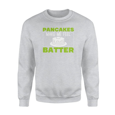 Pancakes make me feel batter funny Flapjack Pancake shirt - Standard Fleece Sweatshirt - Apparel