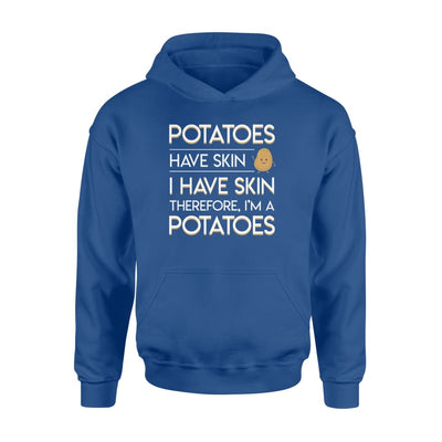 Potato Lover Have A Skin I Have Skin Therefore I Am A Potato - Standard Hoodie - Apparel