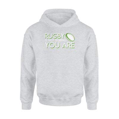 Rugby Is Not Boring You Are Cool Funny Rugby Players Gifts - Standard Hoodie - Apparel