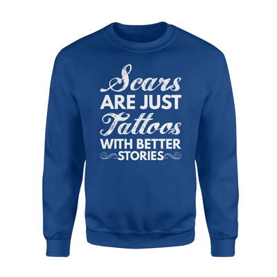 Scars Are Tattoos With Better Stories Hobby Saying Shirt - Standard Fleece Sweatshirt - Apparel