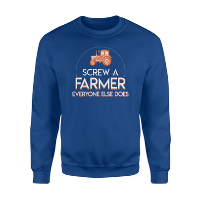 Screw A Farmer Everyone Else Does Life Jobs Saying Shirt - Standard Fleece Sweatshirt - Apparel