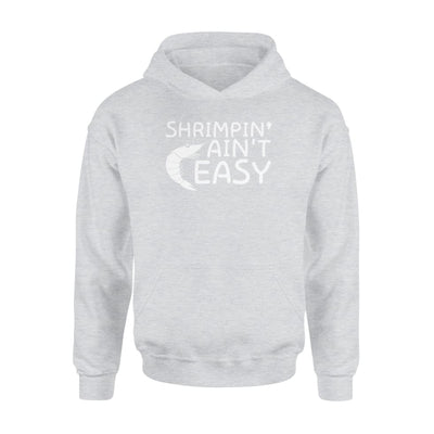 Shrimpin Aint Easy Lovely Design Gifts Shirt - Standard Hoodie - Apparel