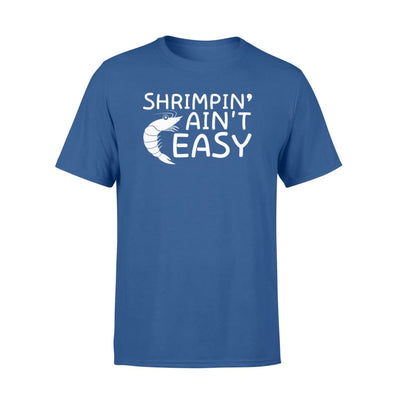 Shrimpin Aint Easy Lovely Design Gifts Shirt - Standard T-shirt - Apparel
