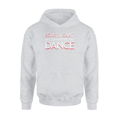 Sorry I Cant My Daughter Has Dance Parent Pride Saying Shirt - Standard Hoodie - Apparel