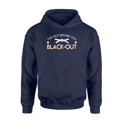 Tap Out Before You Black Out Funny JiuJitsu MMA BJJ Shirt - Standard Hoodie - Apparel