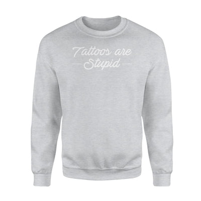 Tattoos Lover Are Stupid Design Graphic Saying Shirt - Standard Fleece Sweatshirt - Apparel