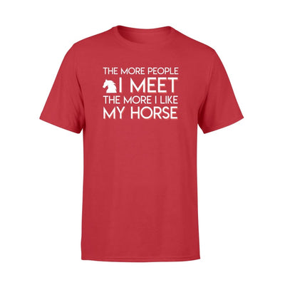 The More People I Meet The More I Like My Horse Riding Shirt - Apparel
