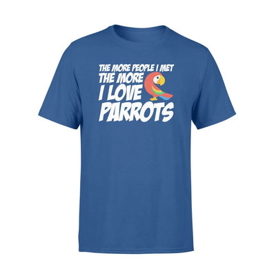 The More People I Meet The More I Love Parrots Owner Shirt - Standard T-shirt - Apparel