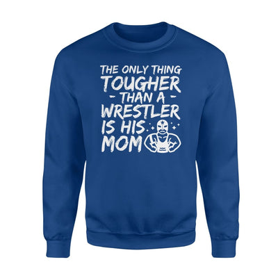 The Only Thing Tougher Than A Wrestler Is His Mom Shirt - Standard Fleece Sweatshirt - Apparel