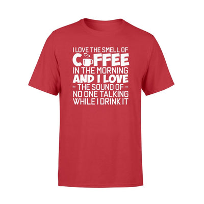 The Smell Of Coffee In Morning No One Around While Drink It - Standard T-shirt - Apparel