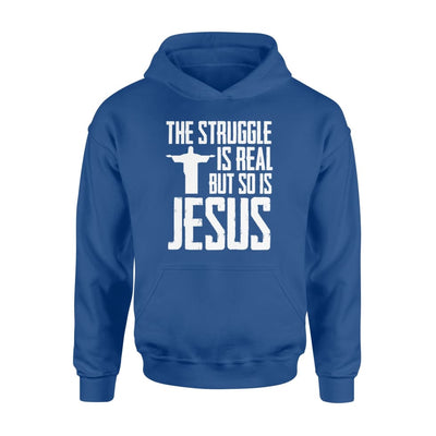 The Struggle Is Real But So Is Jesus Christian Saying Shirt - Standard Hoodie - Apparel