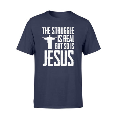 The Struggle Is Real But So Is Jesus Christian Saying Shirt - Standard T-shirt - Apparel