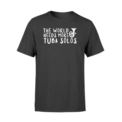 The World Needs More Tuba Solos Funny Quote Gift Shirt - Standard T-shirt - Apparel