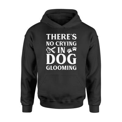 Theres No Crying In Dog Grooming Saying Gifts Shirt - Standard Hoodie - Apparel