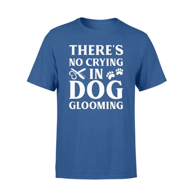 Theres No Crying In Dog Grooming Saying Gifts Shirt - Standard T-shirt - Apparel