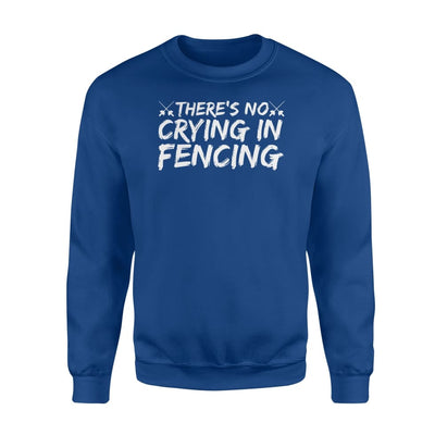 Theres no crying in fencing Cool Design t shirt Gifts - Standard Fleece Sweatshirt - Apparel