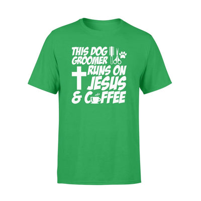 This Dog Groomer Runs On Jesus And Coffee Hobby Jobs Shirt - Standard T-shirt - Apparel