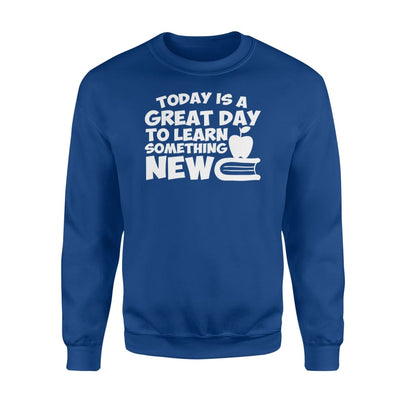 Today Is A Great Day Learn Something New Cool Teacher Shirt - Standard Fleece Sweatshirt - Apparel