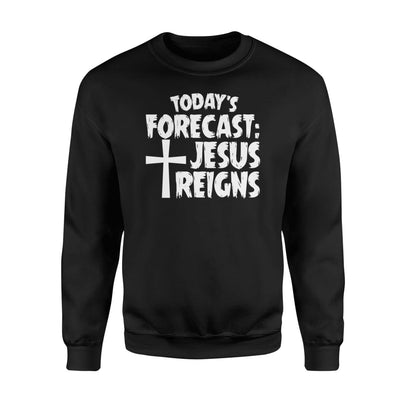 Todays Forecast Jesus Reigns Christian Funny Saying Shirt - Standard Fleece Sweatshirt - Apparel