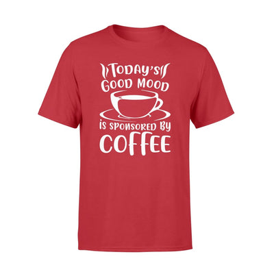 Todays Good Mood Sponsored Coffee Lover Clothing Men Women - Standard T-shirt - Apparel