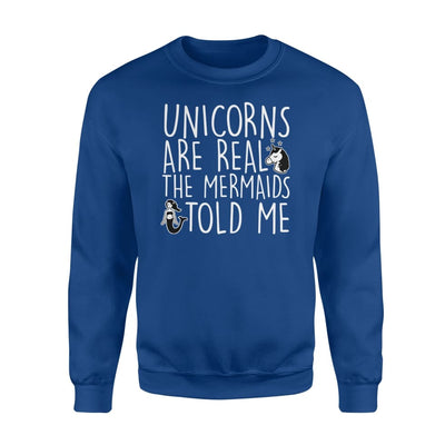 Unicorns Are Real The Mermaids Told Me Lovely Design Shirt - Standard Fleece Sweatshirt - Apparel