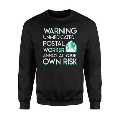 Warning Unmedicated Postal Worker Annoy Your Own Risk Shirt - Standard Fleece Sweatshirt - Apparel