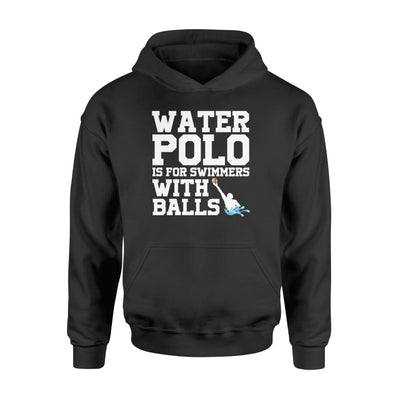 Water Polo Is For Swimmers With Balls Cool Player Gift Shirt - Standard Hoodie - Apparel