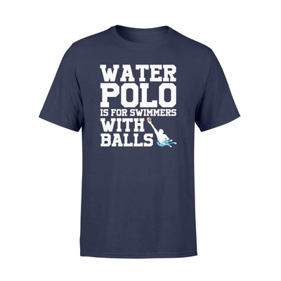 Water Polo Is For Swimmers With Balls Cool Player Gift Shirt - Standard T-shirt - Apparel