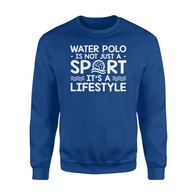 Water Polo Is Not Just A Sport Its A Lifestyle Cool Shirt - Standard Fleece Sweatshirt - Apparel