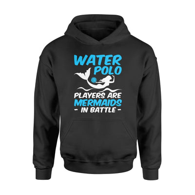 Water Polo Players Are Mermaids In Battle Cool Woman Shirt - Standard Hoodie - Apparel