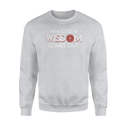 Wine Lovers Goes In Wisdom Comes Out Funny Gifts Saying - Standard Fleece Sweatshirt - Apparel