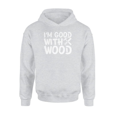 Woodworker Good With Wood Saying Clothing Men Women - Standard Hoodie - Apparel