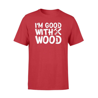 Woodworker Good With Wood Saying Clothing Men Women - Standard T-shirt - Apparel