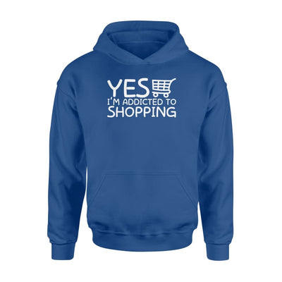 Yes Im Addicted To Shopping Funny Shopaholic Shirt Gifts - Standard Hoodie - Apparel