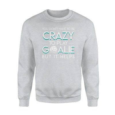 You Dont Be Crazy Play Goalie It Helps Water Polo Shirt - Standard Fleece Sweatshirt - Apparel