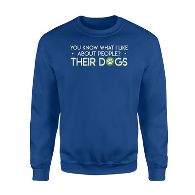 You Know What Like About People Their Dog Lover Saying Shirt - Standard Fleece Sweatshirt - Apparel