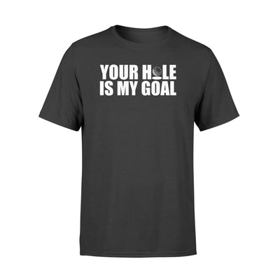 Your Hole Is My Goal Golf Lover Clothing Design Shirt - Standard T-shirt - Apparel